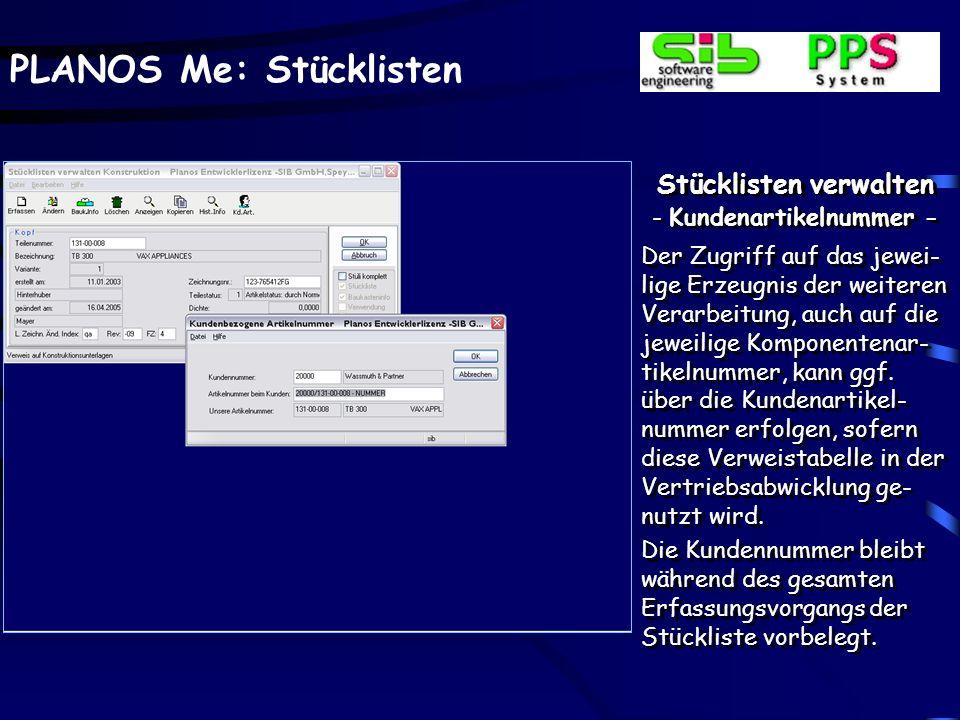 PLANOS Me: Stücklisten Stücklisten verwalten - Kundenartikelnummer - Der Zugriff auf das jewei- lige Erzeugnis der weiteren Verarbeitung, auch auf die jeweilige Komponentenar- tikelnummer, kann ggf.