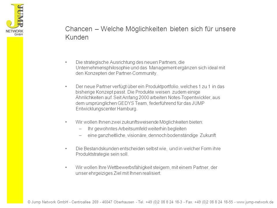 © Jump Network GmbH - Centroallee 269 - 46047 Oberhausen - Tel. +49 (0)2 08 8 24 18-3 - Fax. +49 (0)2 08 8 24 18-55 - www.jump-network.de Chancen – We