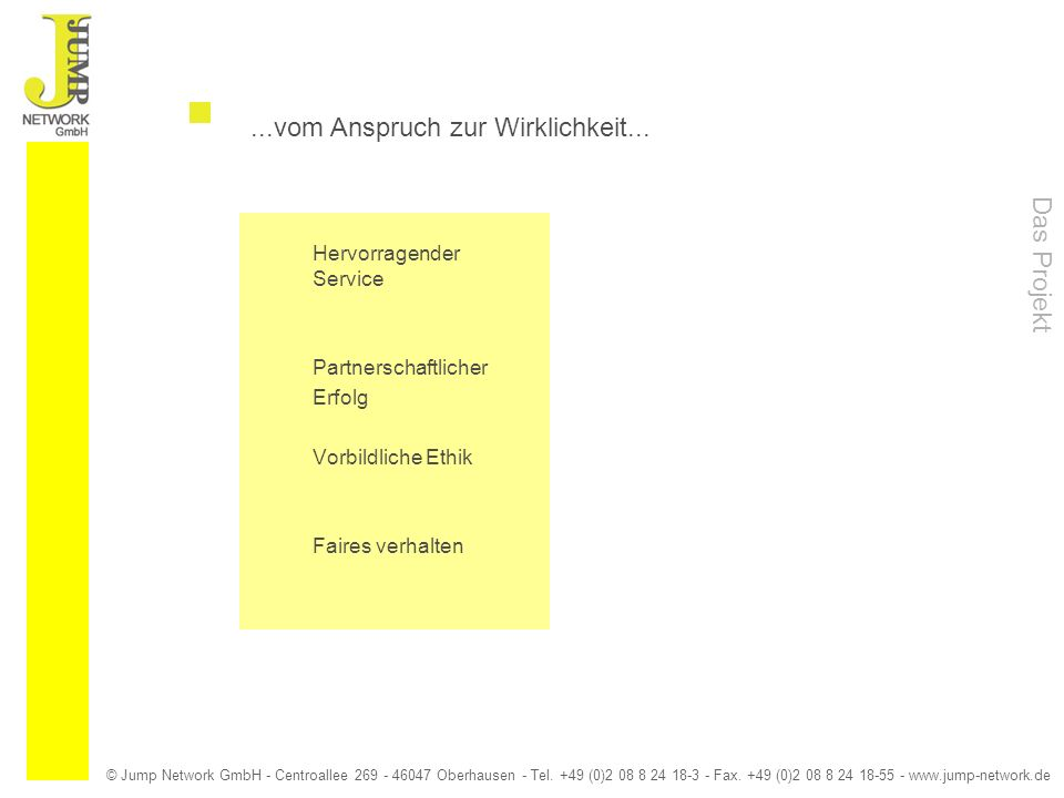 © Jump Network GmbH - Centroallee 269 - 46047 Oberhausen - Tel. +49 (0)2 08 8 24 18-3 - Fax. +49 (0)2 08 8 24 18-55 - www.jump-network.de...vom Anspru