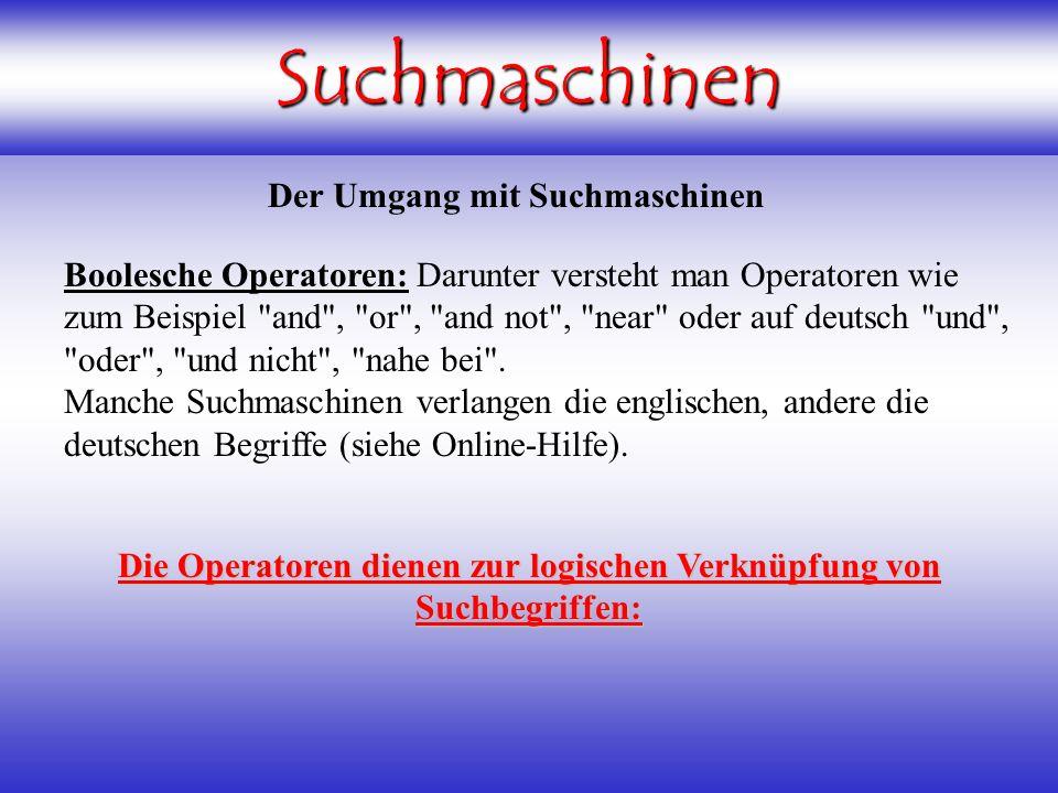 Darunter versteht man Operatoren wie zum Beispiel and , or , and not , near oder auf deutsch und , oder , und nicht , nahe bei .