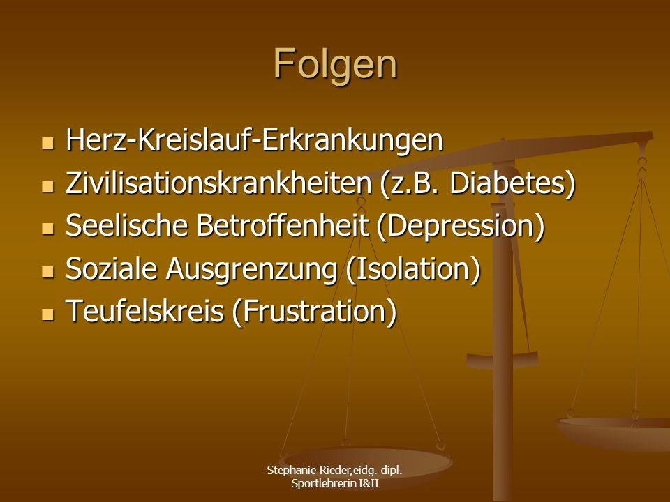 Stephanie Rieder,eidg. dipl. Sportlehrerin I&II Folgen Herz-Kreislauf-Erkrankungen Herz-Kreislauf-Erkrankungen Zivilisationskrankheiten (z.B. Diabetes