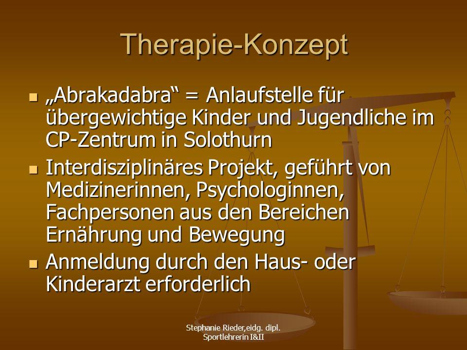 Stephanie Rieder,eidg. dipl. Sportlehrerin I&II Therapie-Konzept Abrakadabra = Anlaufstelle für übergewichtige Kinder und Jugendliche im CP-Zentrum in