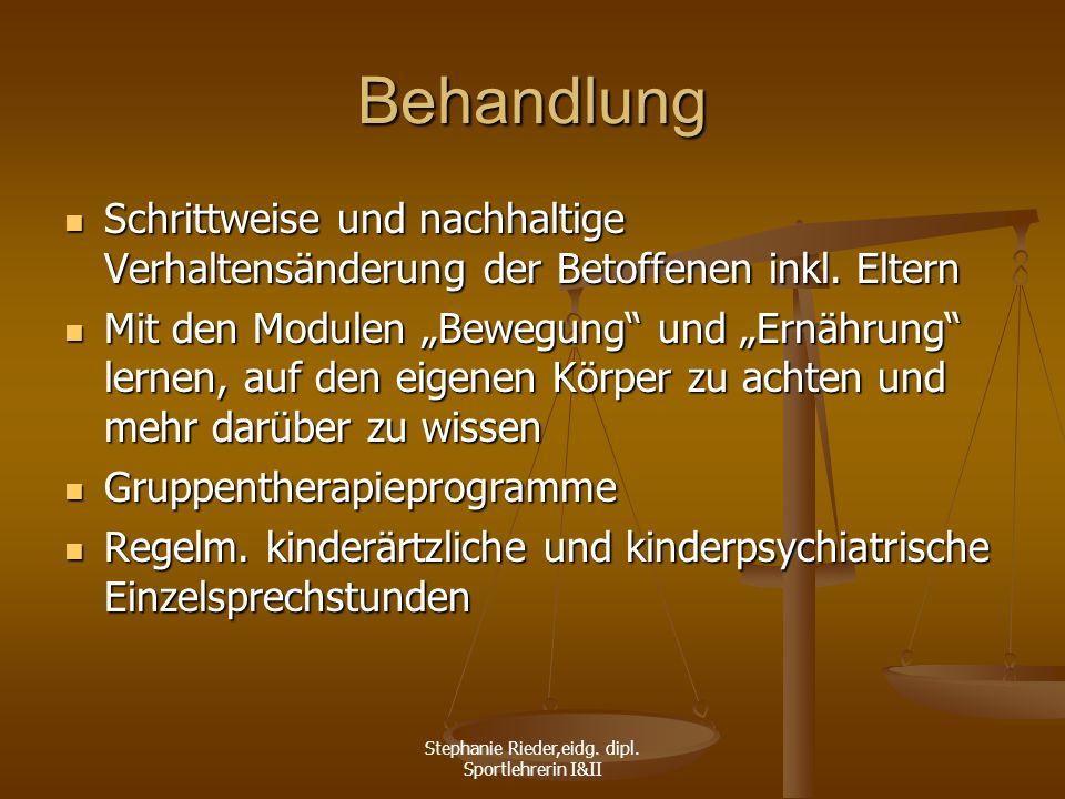 Stephanie Rieder,eidg. dipl. Sportlehrerin I&II Behandlung Schrittweise und nachhaltige Verhaltensänderung der Betoffenen inkl. Eltern Schrittweise un