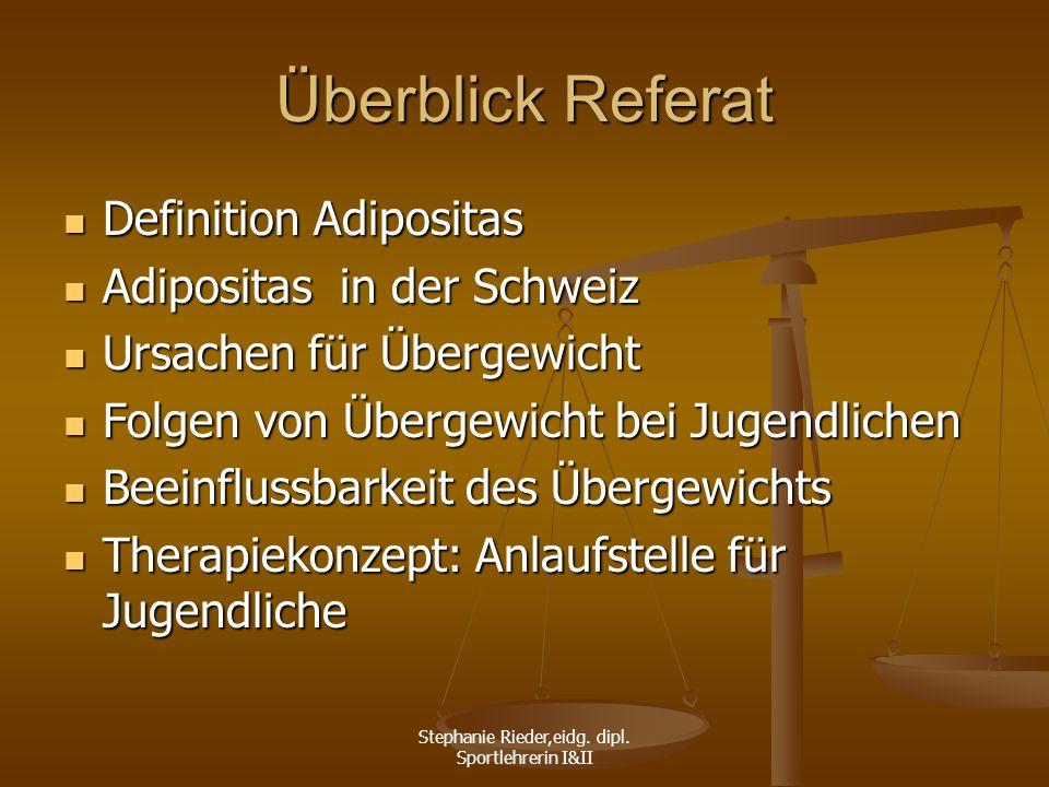 Stephanie Rieder,eidg. dipl. Sportlehrerin I&II Überblick Referat Definition Adipositas Definition Adipositas Adipositas in der Schweiz Adipositas in