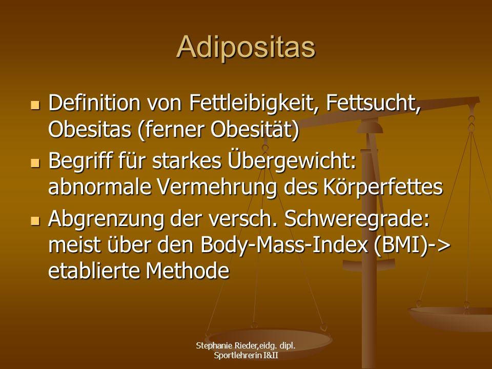 Stephanie Rieder,eidg. dipl. Sportlehrerin I&II Adipositas Definition von Fettleibigkeit, Fettsucht, Obesitas (ferner Obesität) Definition von Fettlei