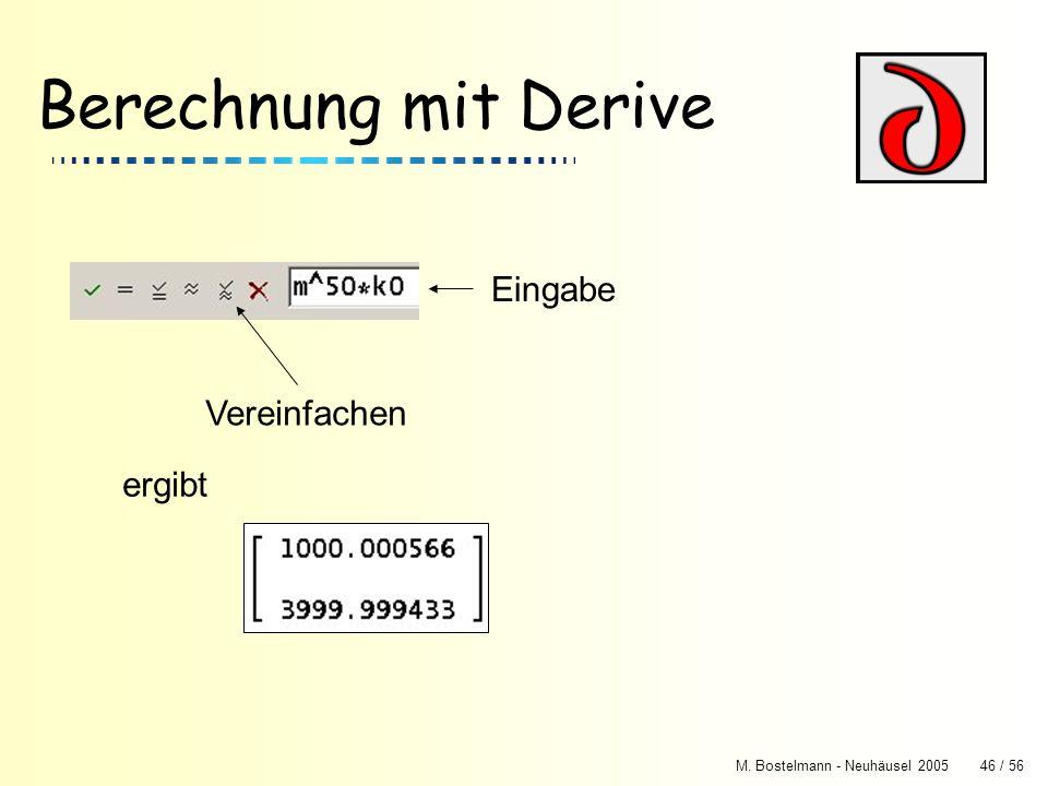 M. Bostelmann - Neuhäusel 200546 / 56 Berechnung mit Derive Eingabe Vereinfachen ergibt