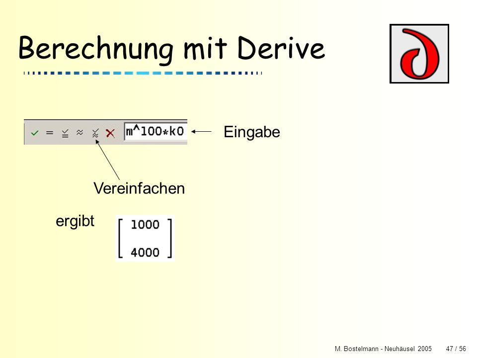 M. Bostelmann - Neuhäusel 200547 / 56 Berechnung mit Derive Eingabe Vereinfachen ergibt