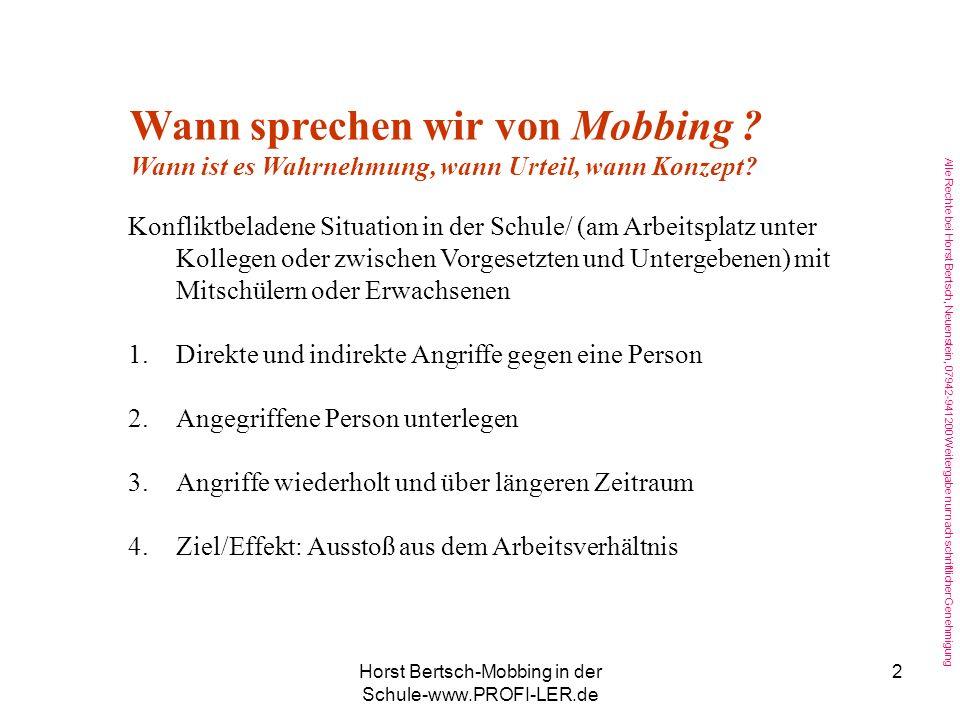 Alle Rechte bei Horst Bertsch, Neuenstein, 07942-941200 Weitergabe nur nach schriftlicher Genehmigung Horst Bertsch-Mobbing in der Schule-www.PROFI-LER.de 2 Wann sprechen wir von Mobbing .