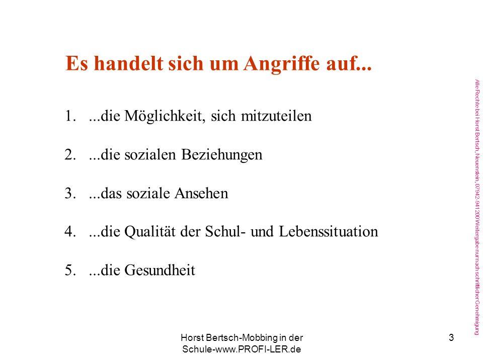 Alle Rechte bei Horst Bertsch, Neuenstein, 07942-941200 Weitergabe nur nach schriftlicher Genehmigung Horst Bertsch-Mobbing in der Schule-www.PROFI-LER.de 3 Es handelt sich um Angriffe auf...