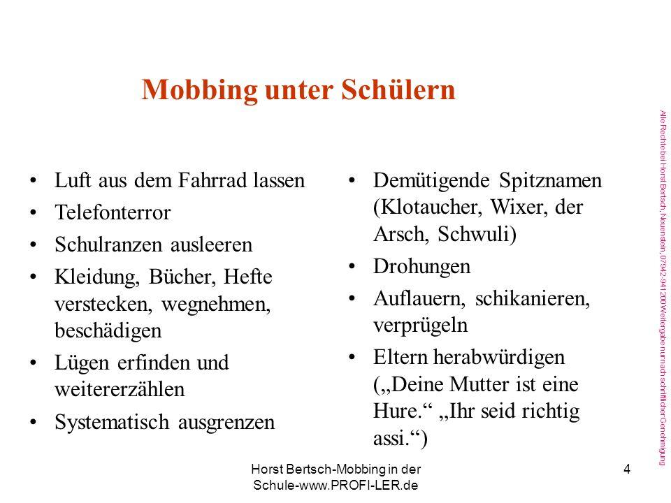 Alle Rechte bei Horst Bertsch, Neuenstein, 07942-941200 Weitergabe nur nach schriftlicher Genehmigung Horst Bertsch-Mobbing in der Schule-www.PROFI-LER.de 24...