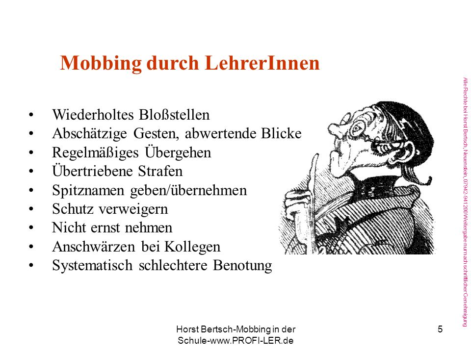 Alle Rechte bei Horst Bertsch, Neuenstein, 07942-941200 Weitergabe nur nach schriftlicher Genehmigung Horst Bertsch-Mobbing in der Schule-www.PROFI-LER.de 15 Das hilft meist nicht weiter Du musst dich wehren, lass dir nicht alles gefallen, schlage zurück: Könnte das Kind dies, hätte es es vermutlich schon getan.