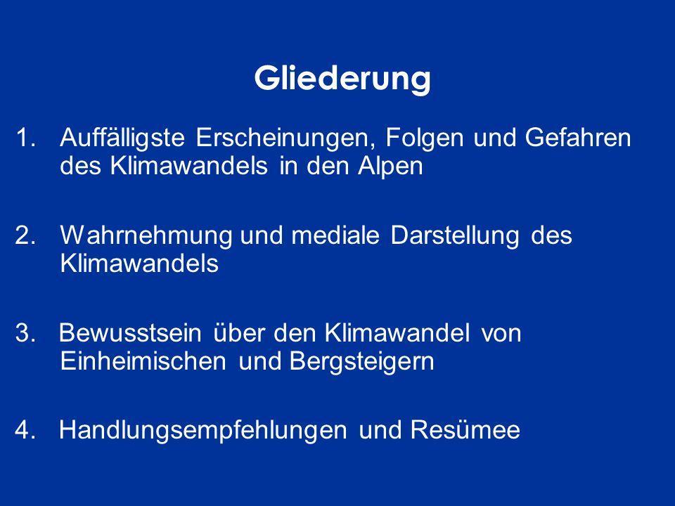 Gliederung 1.Auffälligste Erscheinungen, Folgen und Gefahren des Klimawandels in den Alpen 2.Wahrnehmung und mediale Darstellung des Klimawandels 3. B