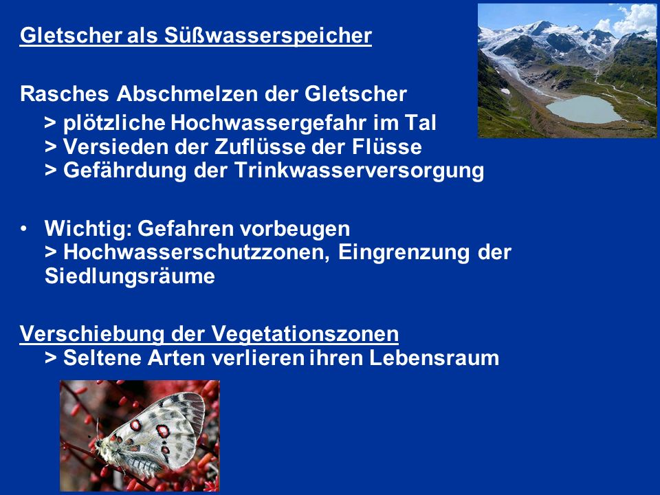 Gletscher als Süßwasserspeicher Rasches Abschmelzen der Gletscher > plötzliche Hochwassergefahr im Tal > Versieden der Zuflüsse der Flüsse > Gefährdun