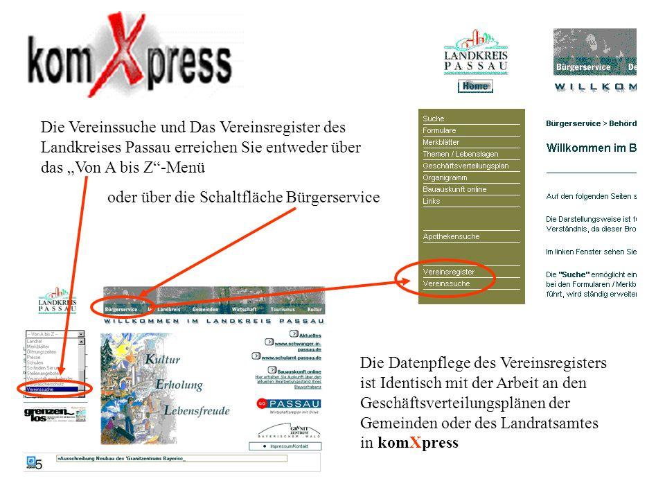 Die Vereinssuche und Das Vereinsregister des Landkreises Passau erreichen Sie entweder über das Von A bis Z-Menü oder über die Schaltfläche Bürgerservice Die Datenpflege des Vereinsregisters ist Identisch mit der Arbeit an den Geschäftsverteilungsplänen der Gemeinden oder des Landratsamtes in komXpress