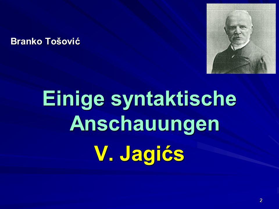 2 Branko Tošović Einige syntaktische Anschauungen V. Jagićs
