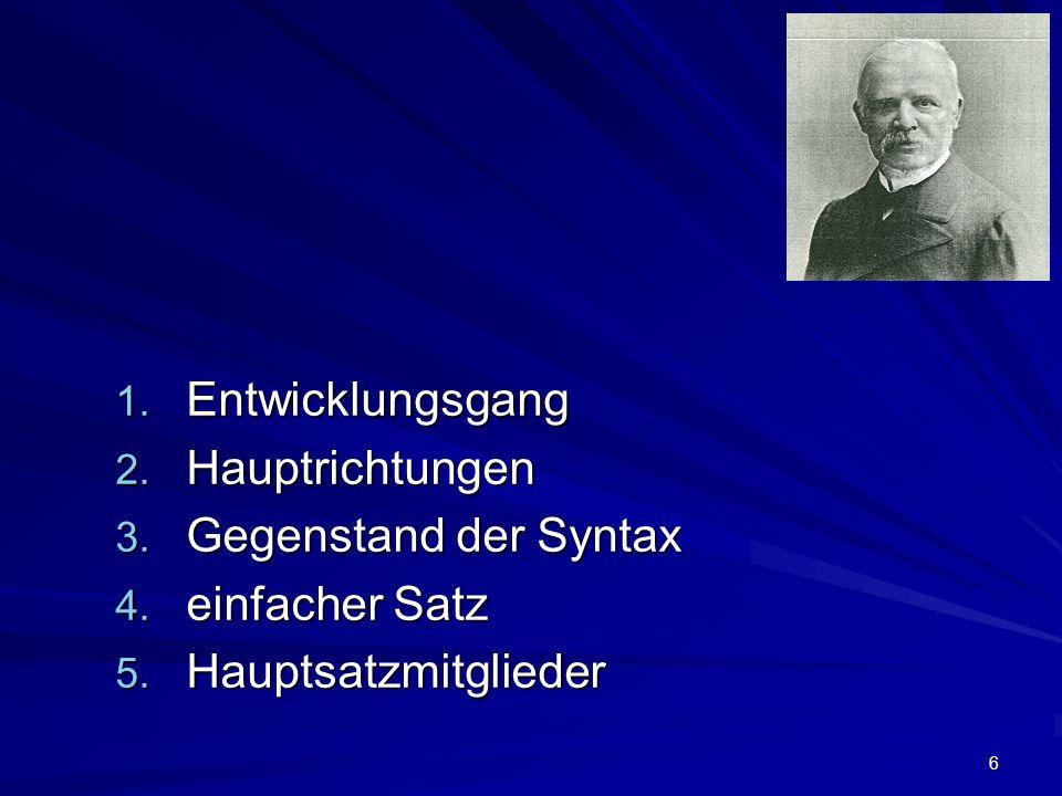 6 1. Entwicklungsgang 2. Hauptrichtungen 3. Gegenstand der Syntax 4.