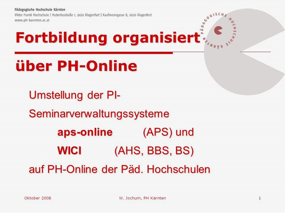 Oktober 2008W. Jochum, PH Kärnten1 Umstellung der PI- Seminarverwaltungssysteme aps-online (APS) und WICI(AHS, BBS, BS) auf PH-Online der Päd. Hochsch