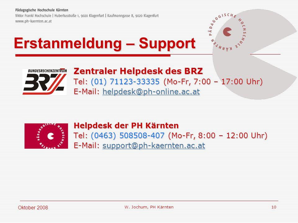 W. Jochum, PH Kärnten 10 Oktober 2008 Zentraler Helpdesk des BRZ Tel: (01) 71123-33335 (Mo-Fr, 7:00 – 17:00 Uhr) E-Mail: helpdesk@ph-online.ac.at Zent