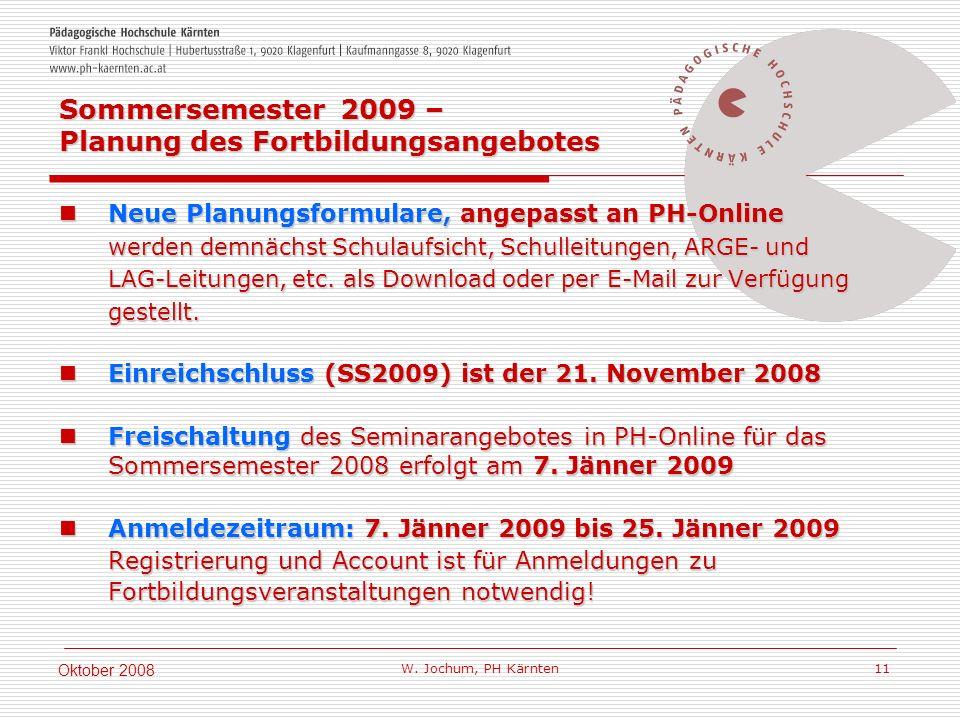 W. Jochum, PH Kärnten 11 Oktober 2008 Neue Planungsformulare, angepasst an PH-Online Neue Planungsformulare, angepasst an PH-Online werden demnächst S