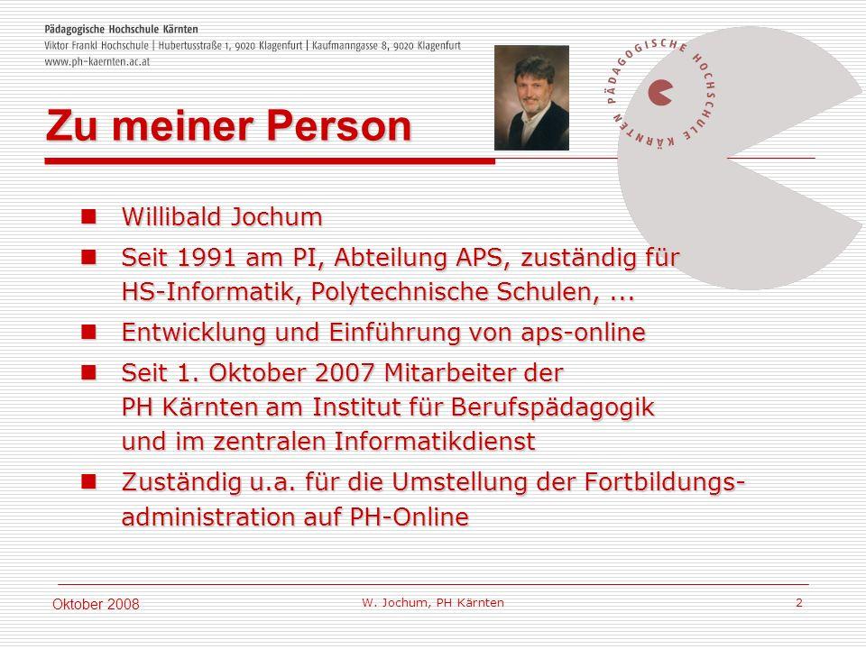 W. Jochum, PH Kärnten 2 Oktober 2008 Willibald Jochum Willibald Jochum Seit 1991 am PI, Abteilung APS, zuständig für HS-Informatik, Polytechnische Sch