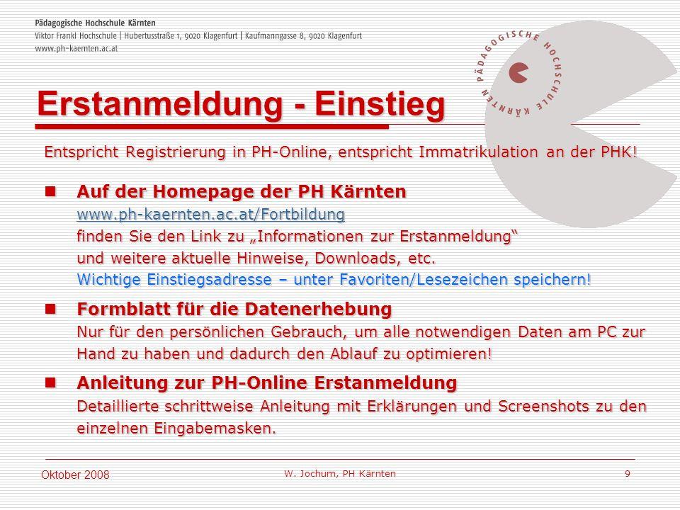 W. Jochum, PH Kärnten 9 Oktober 2008 Entspricht Registrierung in PH-Online, entspricht Immatrikulation an der PHK! Auf der Homepage der PH Kärnten www