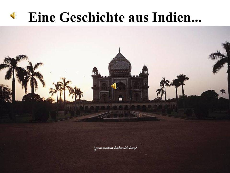 Eine Geschichte aus Indien... (zum weiterschalten klicken)