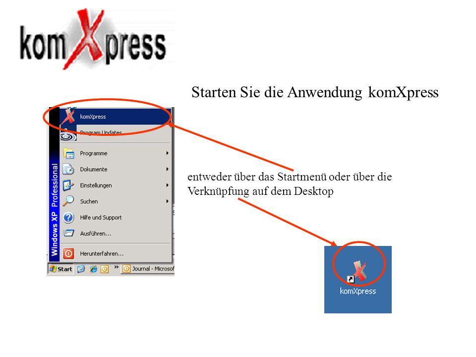 entweder über das Startmenü oder über die Verknüpfung auf dem Desktop Starten Sie die Anwendung komXpress