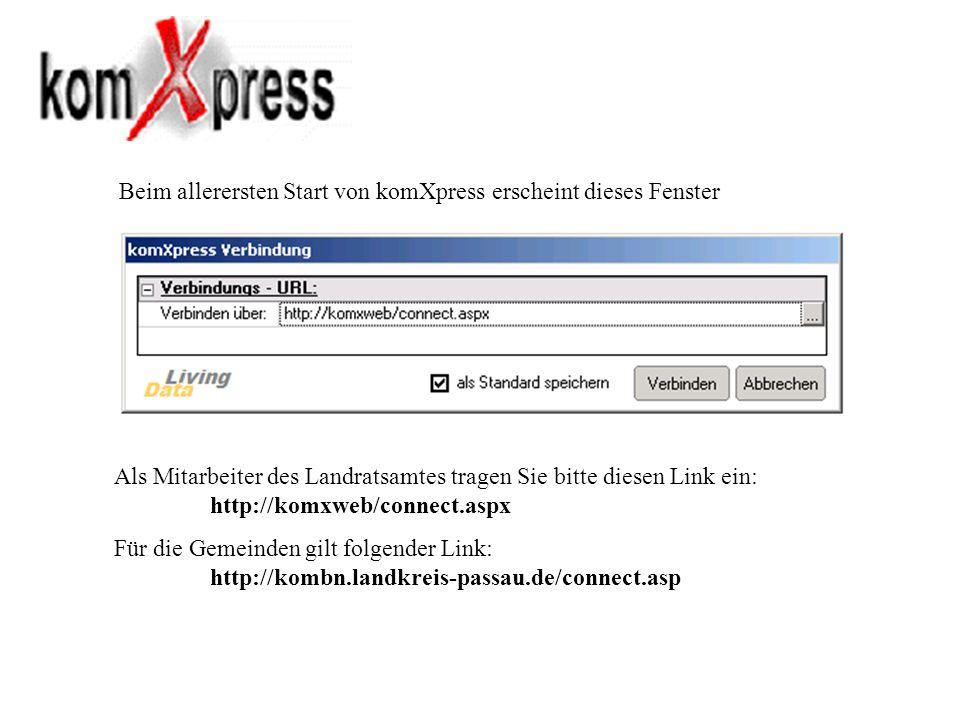 Beim allerersten Start von komXpress erscheint dieses Fenster Als Mitarbeiter des Landratsamtes tragen Sie bitte diesen Link ein: http://komxweb/conne