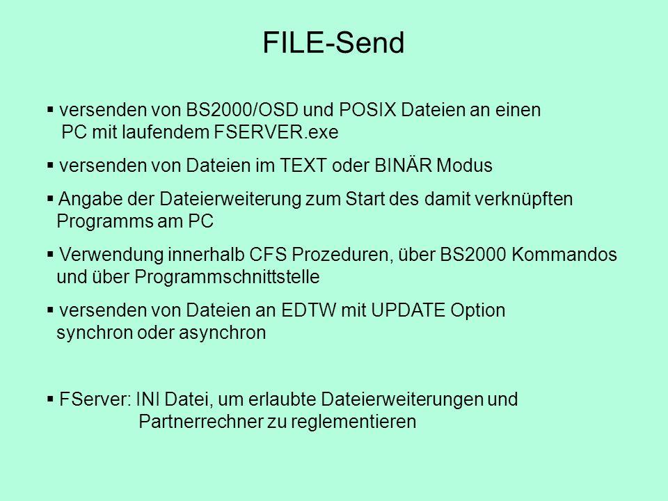 versenden von BS2000/OSD und POSIX Dateien an einen PC mit laufendem FSERVER.exe versenden von Dateien im TEXT oder BINÄR Modus Angabe der Dateierweit