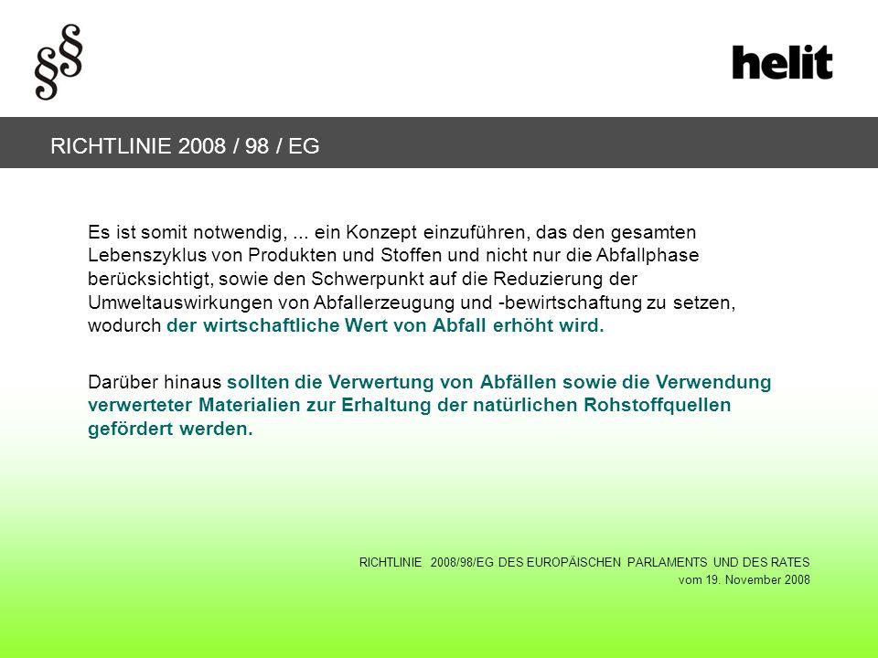 RICHTLINIE 2008 / 98 / EG Artikel 11 Wiederverwendung und Recycling Die Mitgliedstaaten ergreifen Maßnahmen zur Förderung eines qualitativ hochwertigen Recyclings; hierzu führen sie die getrennten Sammlungen von Abfällen ein, soweit sie technisch, ökologisch und ökonomisch durchführbar und dazu geeignet ist, die für die jeweiligen Recycling-Sektoren erforderlichen Qualitätsniveaus zu erreichen.