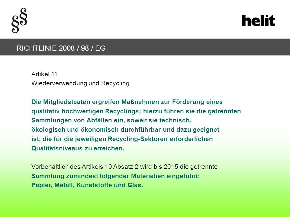 RICHTLINIE 2008 / 98 / EG Artikel 11 Wiederverwendung und Recycling Die Mitgliedstaaten ergreifen Maßnahmen zur Förderung eines qualitativ hochwertige