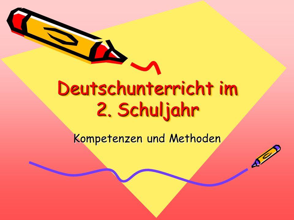 Deutschunterricht im 2. Schuljahr Deutschunterricht im 2. Schuljahr Kompetenzen und Methoden