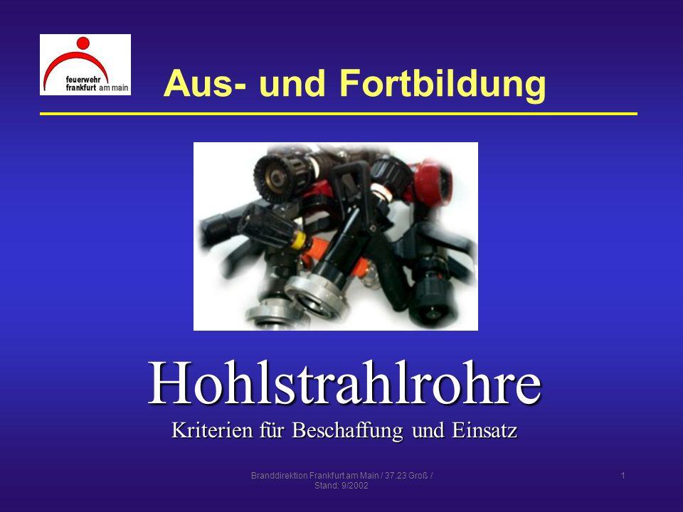Branddirektion Frankfurt am Main / 37.23 Groß / Stand: 9/2002 1 Aus- und Fortbildung Hohlstrahlrohre Kriterien für Beschaffung und Einsatz