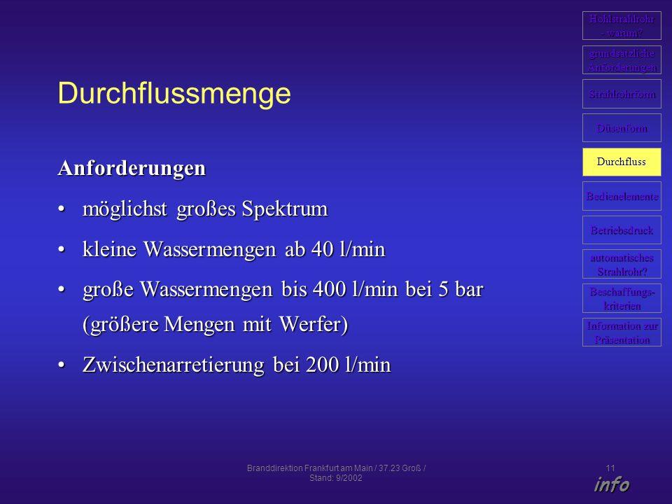 Branddirektion Frankfurt am Main / 37.23 Groß / Stand: 9/2002 11 Durchflussmenge Anforderungen möglichst großes Spektrummöglichst großes Spektrum klei