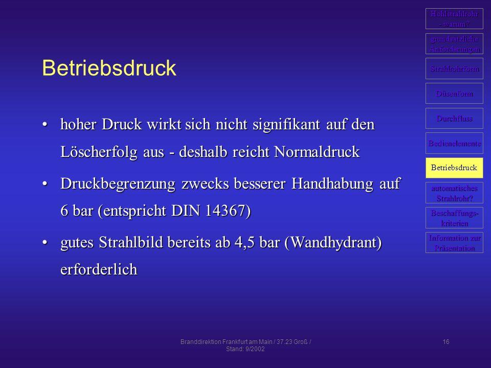 Branddirektion Frankfurt am Main / 37.23 Groß / Stand: 9/2002 16 Betriebsdruck hoher Druck wirkt sich nicht signifikant auf den Löscherfolg aus - desh