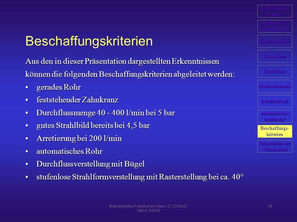 Branddirektion Frankfurt am Main / 37.23 Groß / Stand: 9/2002 18 Beschaffungskriterien Aus den in dieser Präsentation dargestellten Erkenntnissen könn
