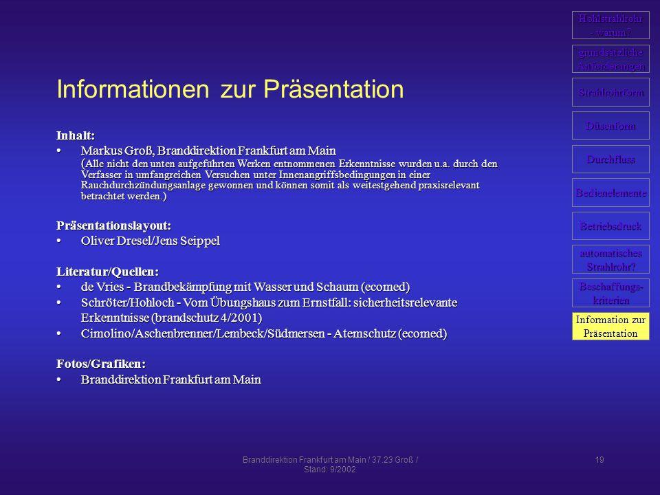 Branddirektion Frankfurt am Main / 37.23 Groß / Stand: 9/2002 19 Informationen zur Präsentation Inhalt: Markus Groß, Branddirektion Frankfurt am Main