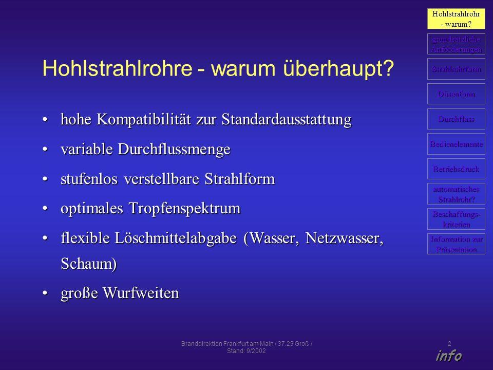 Branddirektion Frankfurt am Main / 37.23 Groß / Stand: 9/2002 2 Hohlstrahlrohre - warum überhaupt? hohe Kompatibilität zur Standardausstattunghohe Kom
