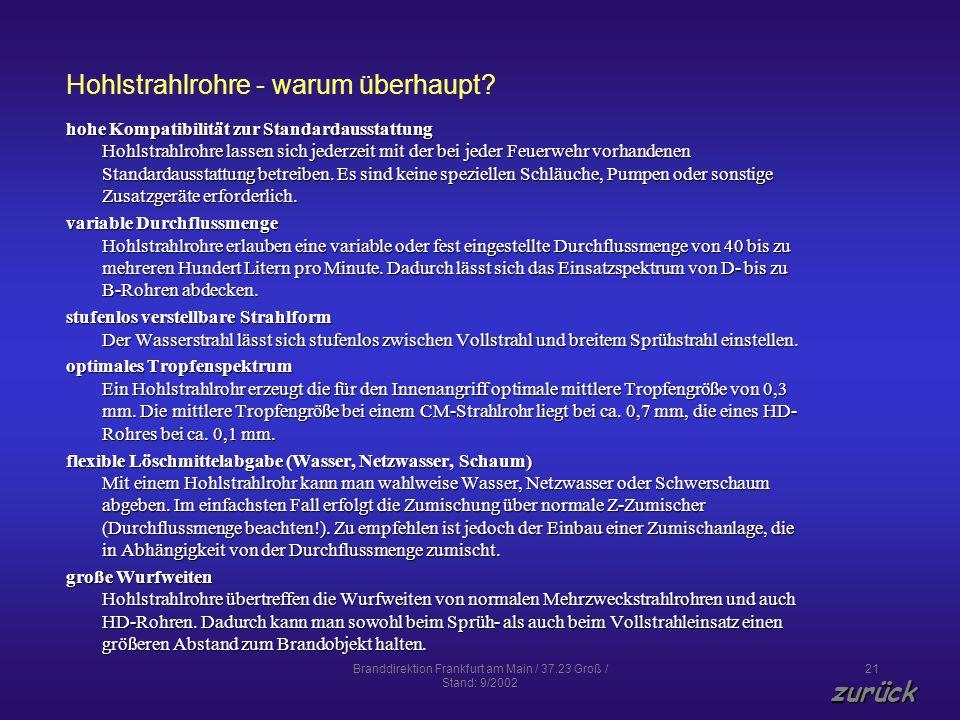 Branddirektion Frankfurt am Main / 37.23 Groß / Stand: 9/2002 21 Hohlstrahlrohre - warum überhaupt? hohe Kompatibilität zur Standardausstattung Hohlst