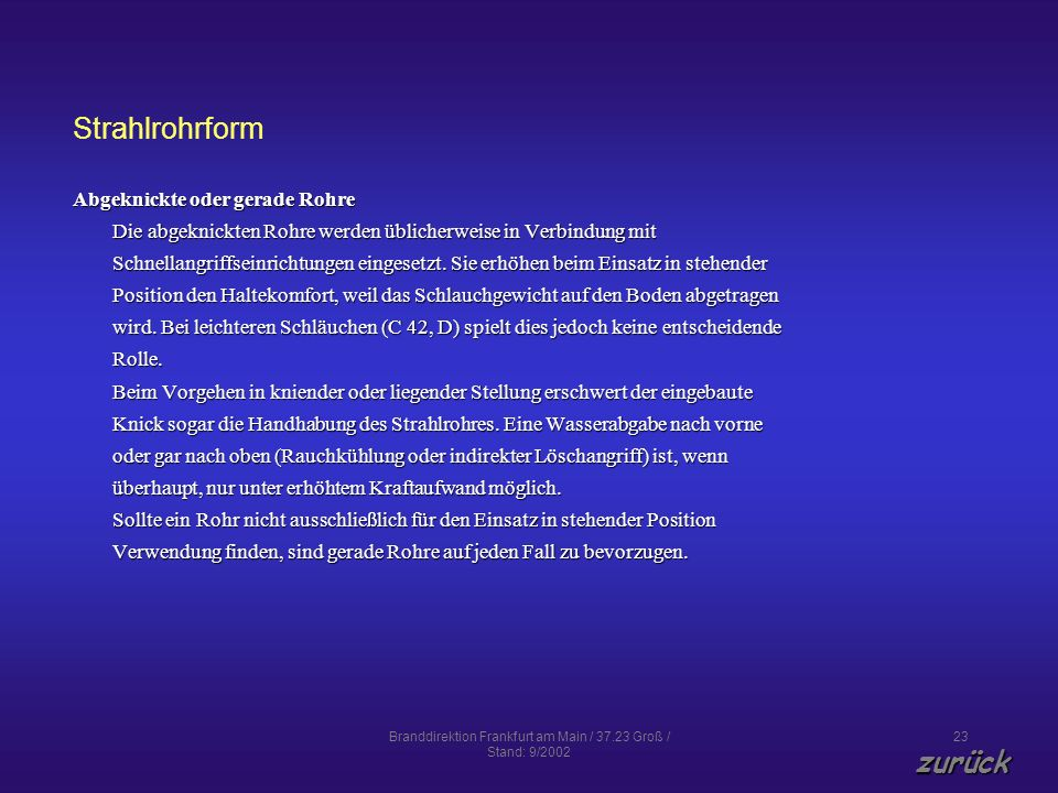 Branddirektion Frankfurt am Main / 37.23 Groß / Stand: 9/2002 23 Strahlrohrform Abgeknickte oder gerade Rohre Die abgeknickten Rohre werden üblicherwe