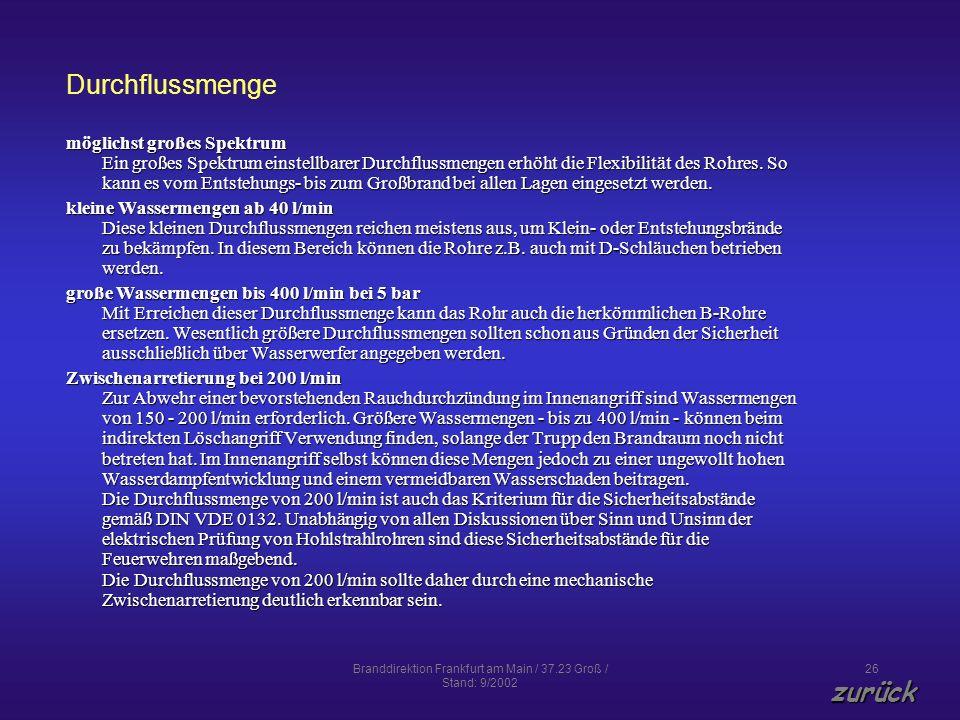 Branddirektion Frankfurt am Main / 37.23 Groß / Stand: 9/2002 26 Durchflussmenge möglichst großes Spektrum Ein großes Spektrum einstellbarer Durchflus