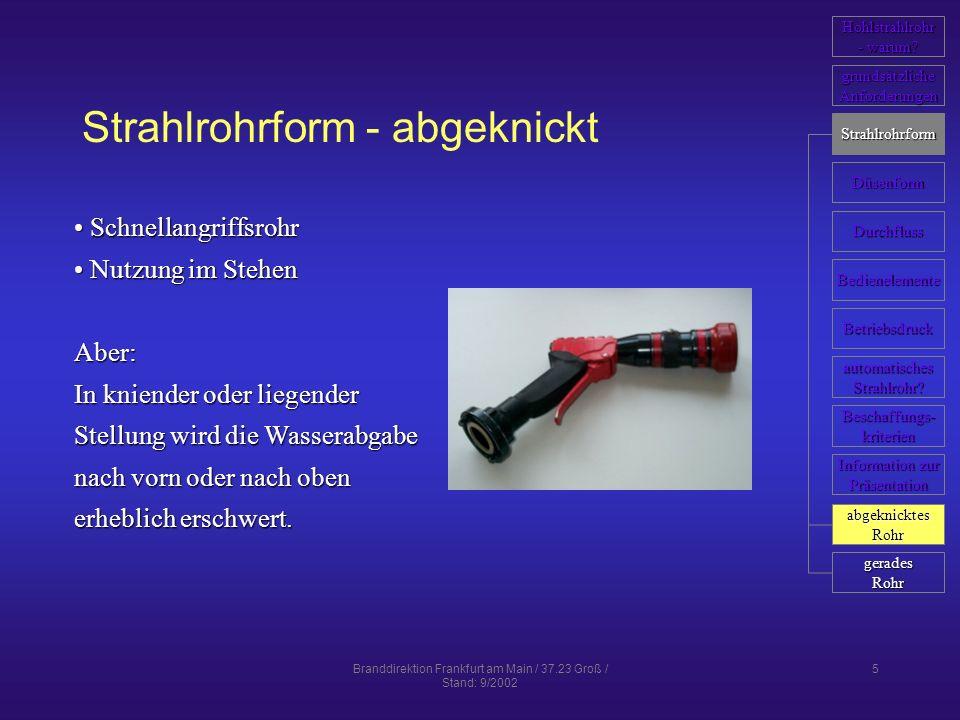 Branddirektion Frankfurt am Main / 37.23 Groß / Stand: 9/2002 5 Strahlrohrform - abgeknickt Schnellangriffsrohr Schnellangriffsrohr Nutzung im Stehen