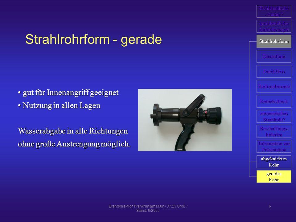 Branddirektion Frankfurt am Main / 37.23 Groß / Stand: 9/2002 6 Strahlrohrform - gerade gut für Innenangriff geeignet gut für Innenangriff geeignet Nu