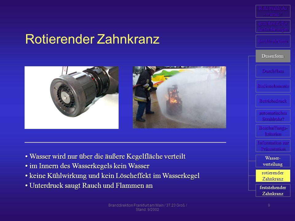 Branddirektion Frankfurt am Main / 37.23 Groß / Stand: 9/2002 9 Rotierender Zahnkranz Wasser wird nur über die äußere Kegelfläche verteilt Wasser wird