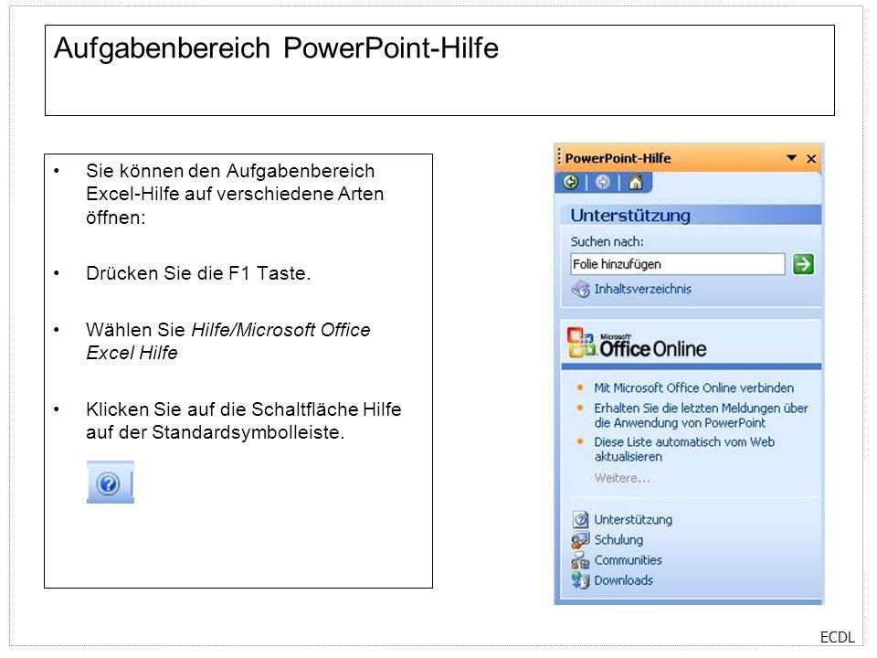 ECDL Aufgabenbereich PowerPoint-Hilfe Sie können den Aufgabenbereich Excel-Hilfe auf verschiedene Arten öffnen: Drücken Sie die F1 Taste. Wählen Sie H