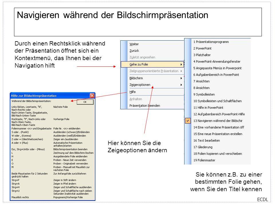 ECDL Navigieren während der Bildschirmpräsentation Durch einen Rechtsklick während der Präsentation öffnet sich ein Kontextmenü, das Ihnen bei der Nav