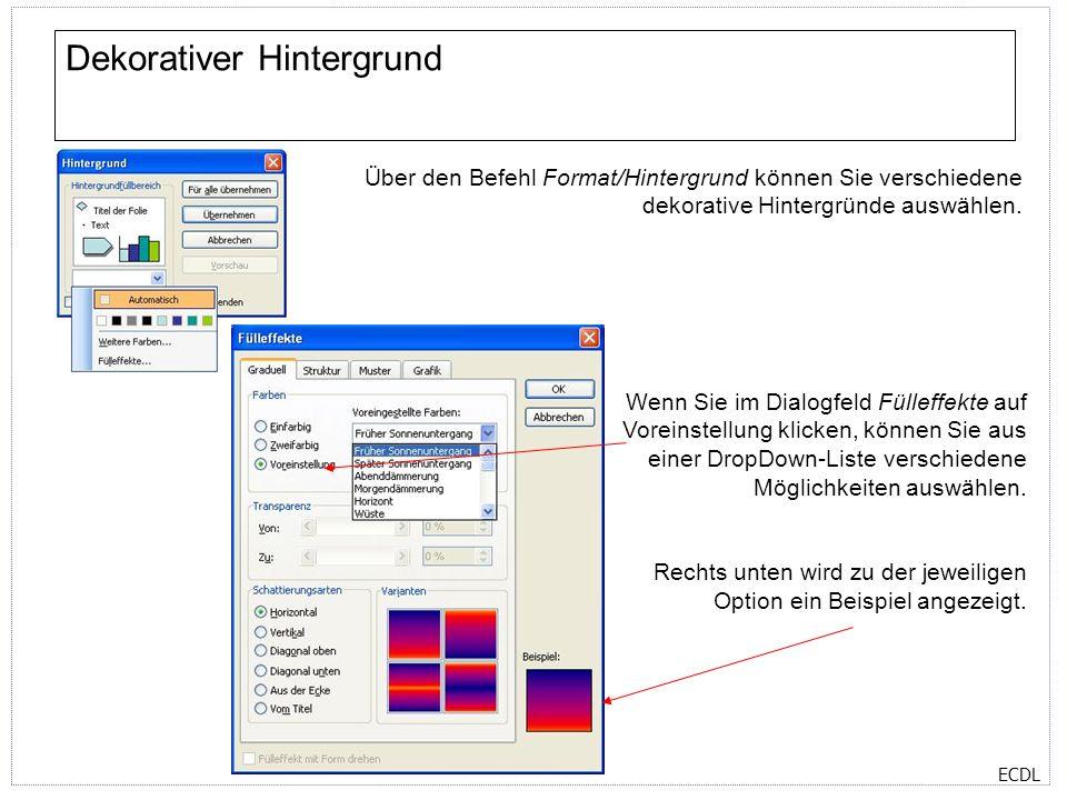 ECDL Dekorativer Hintergrund Über den Befehl Format/Hintergrund können Sie verschiedene dekorative Hintergründe auswählen. Wenn Sie im Dialogfeld Füll