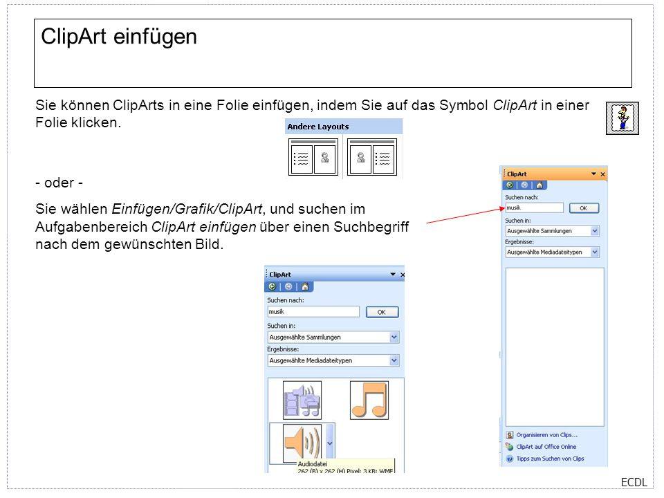 ECDL ClipArt einfügen Sie können ClipArts in eine Folie einfügen, indem Sie auf das Symbol ClipArt in einer Folie klicken. - oder - Sie wählen Einfüge