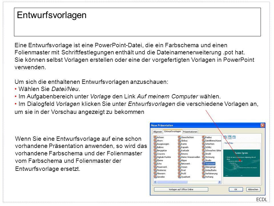 ECDL Entwurfsvorlagen Eine Entwurfsvorlage ist eine PowerPoint-Datei, die ein Farbschema und einen Folienmaster mit Schriftfestlegungen enthält und die Dateinamenerweiterung.pot hat.