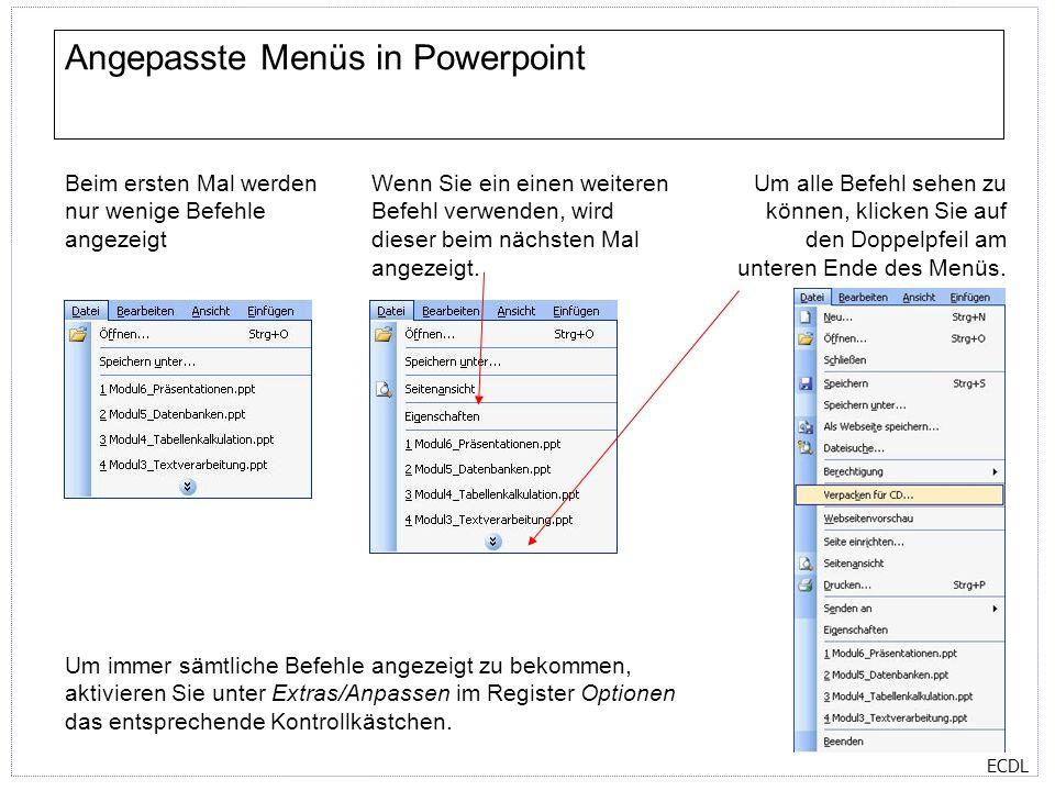 ECDL Angepasste Menüs in Powerpoint Beim ersten Mal werden nur wenige Befehle angezeigt Wenn Sie ein einen weiteren Befehl verwenden, wird dieser beim nächsten Mal angezeigt.